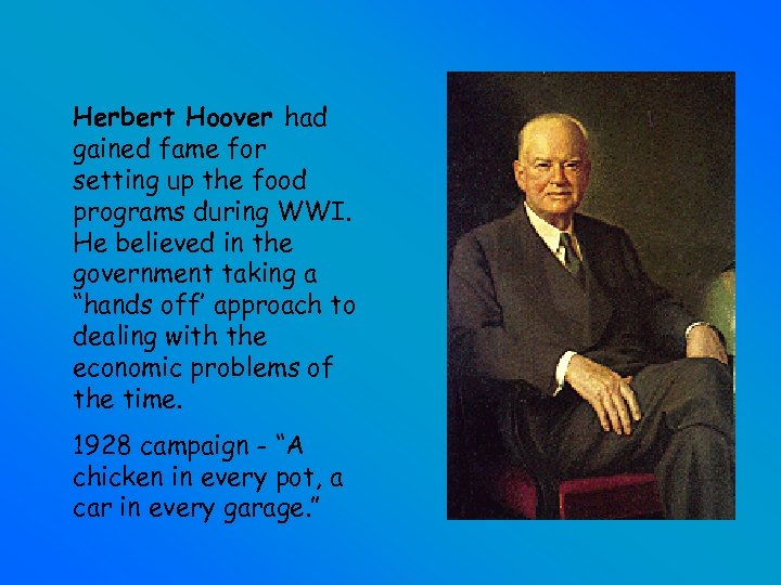 Herbert Hoover had gained fame for setting up the food programs during WWI. He