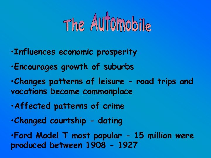 • Influences economic prosperity • Encourages growth of suburbs • Changes patterns of
