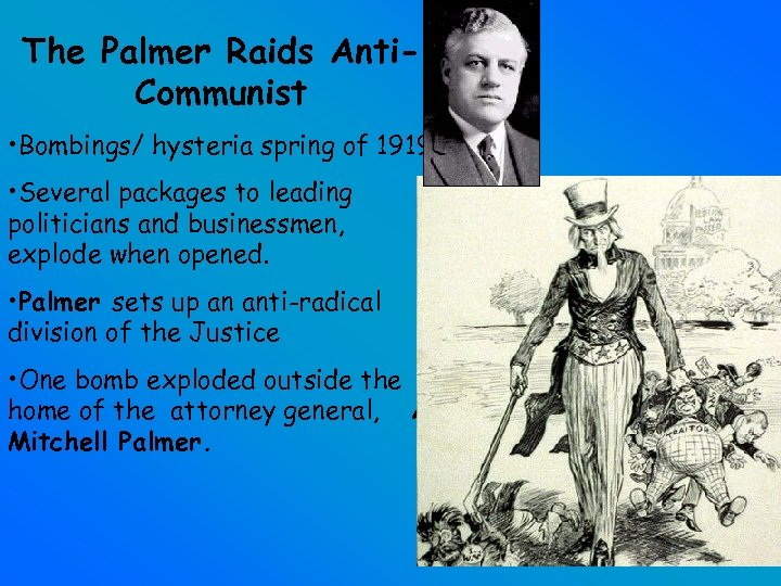 The Palmer Raids Anti. Communist • Bombings/ hysteria spring of 1919. • Several packages