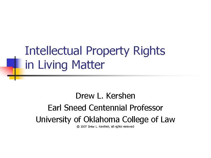 Intellectual Property Rights in Living Matter Drew L. Kershen Earl Sneed Centennial Professor University