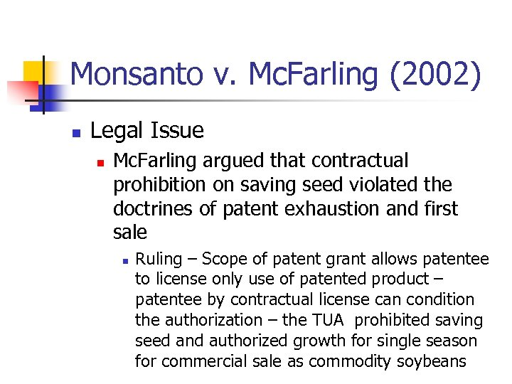 Monsanto v. Mc. Farling (2002) n Legal Issue n Mc. Farling argued that contractual
