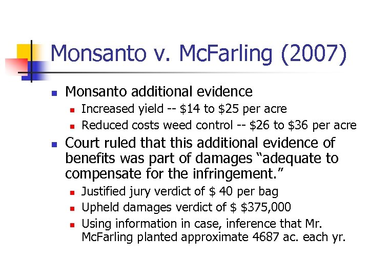Monsanto v. Mc. Farling (2007) n Monsanto additional evidence n n n Increased yield