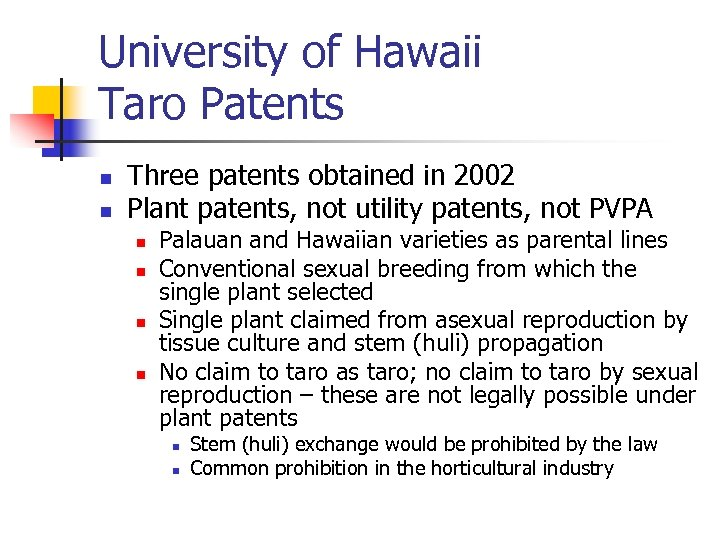 University of Hawaii Taro Patents n n Three patents obtained in 2002 Plant patents,