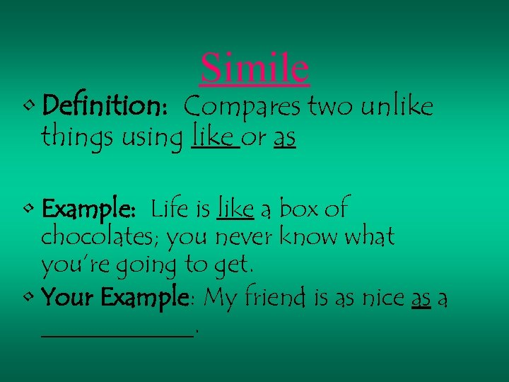 Simile • Definition: Compares two unlike things using like or as • Example: Life