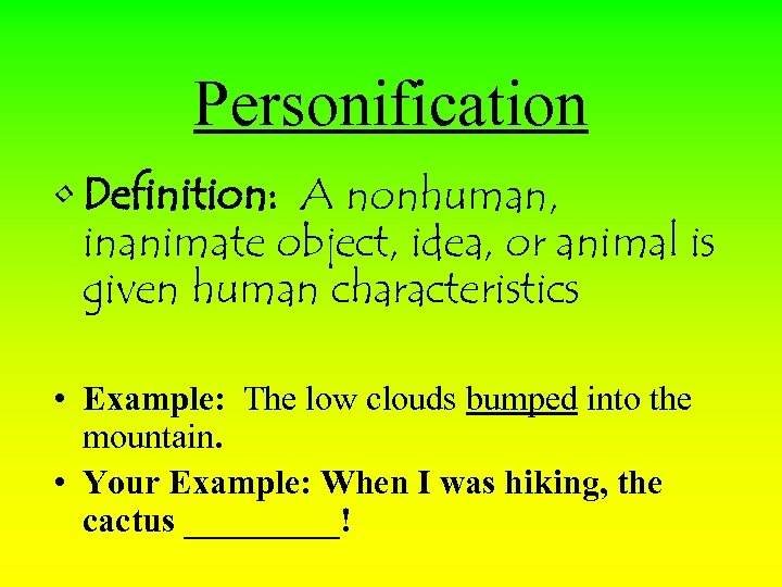 Personification • Definition: A nonhuman, inanimate object, idea, or animal is given human characteristics
