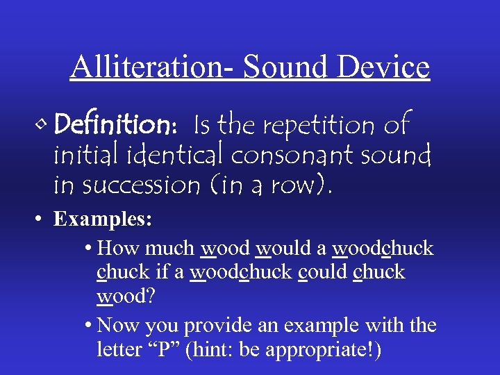 Alliteration- Sound Device • Definition: Is the repetition of initial identical consonant sound in