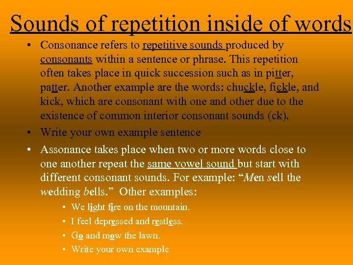 Sounds of repetition inside of words • Consonance refers to repetitive sounds produced by