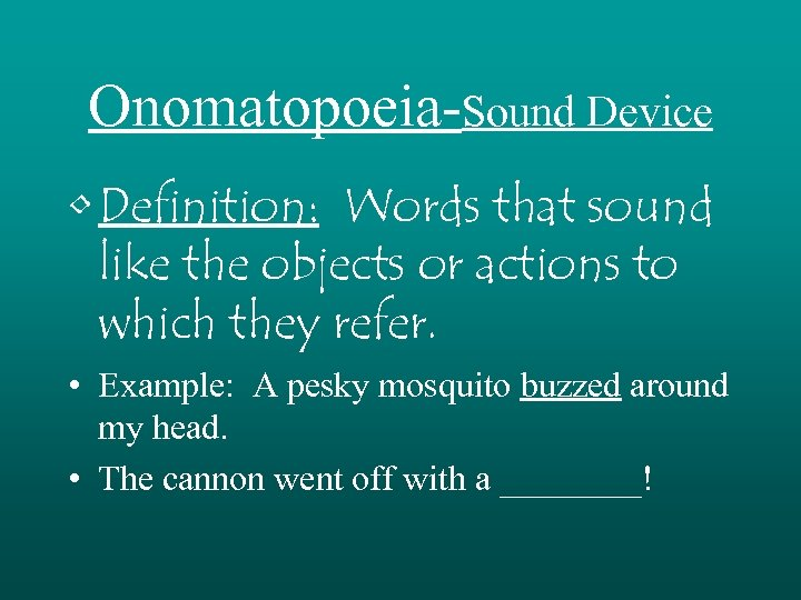 Onomatopoeia-Sound Device • Definition: Words that sound like the objects or actions to which