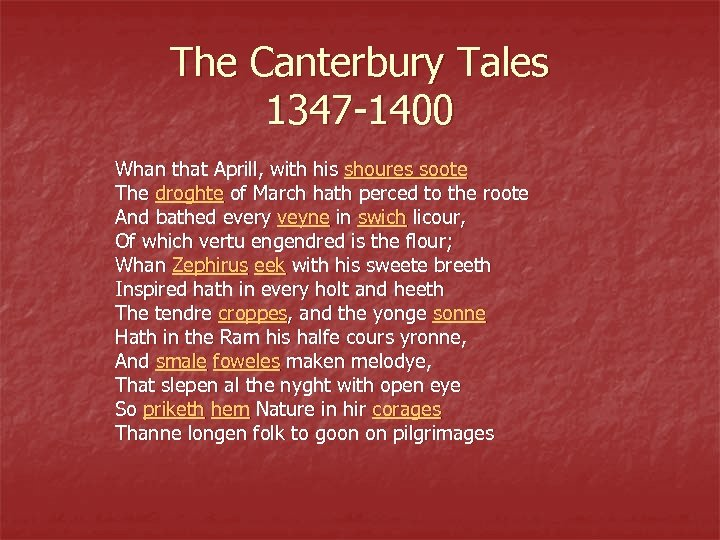 The Canterbury Tales 1347 -1400 Whan that Aprill, with his shoures soote The droghte