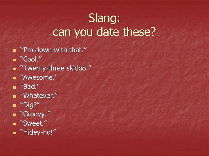 "Slang: can you date these? n n n n n ""I'm down with that."