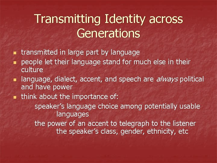 Transmitting Identity across Generations n n transmitted in large part by language people let