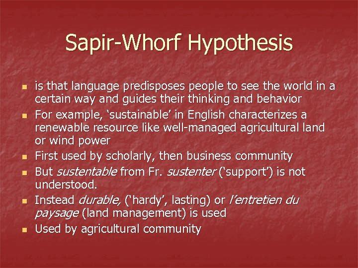 Sapir-Whorf Hypothesis n n n is that language predisposes people to see the world