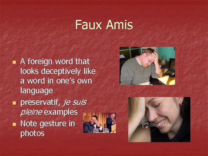 Faux Amis n n n A foreign word that looks deceptively like a word