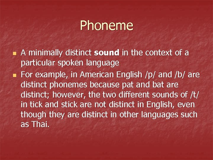 Phoneme n n A minimally distinct sound in the context of a particular spoken