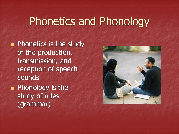 Phonetics and Phonology n n Phonetics is the study of the production, transmission, and