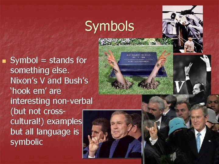 Symbols n Symbol = stands for something else. Nixon's V and Bush's 'hook em'