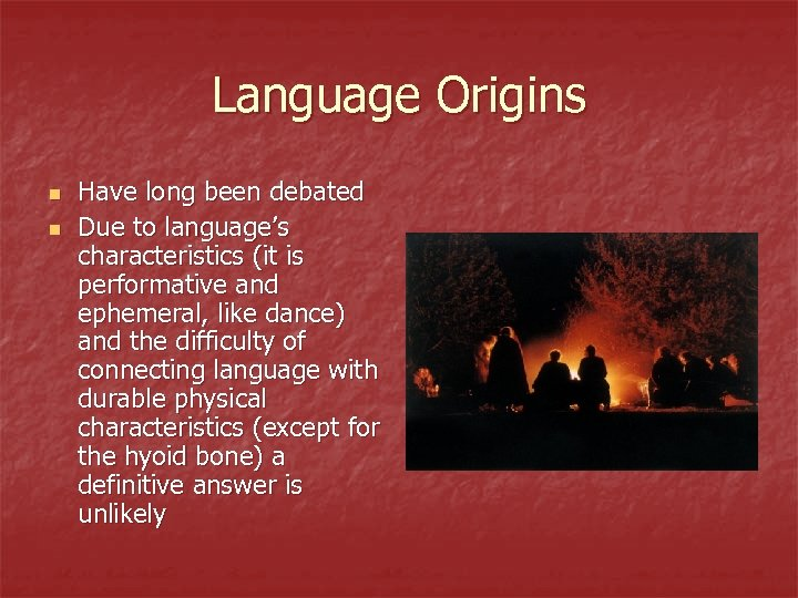 Language Origins n n Have long been debated Due to language's characteristics (it is
