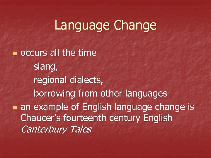 Language Change n n occurs all the time slang, regional dialects, borrowing from other