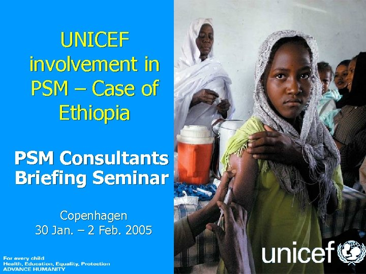 UNICEF involvement in PSM – Case of Ethiopia PSM Consultants Briefing Seminar Copenhagen 30