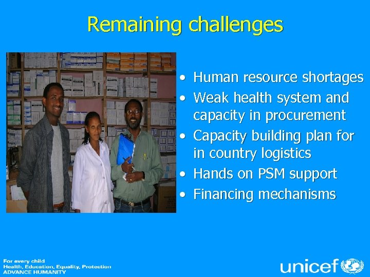 Remaining challenges • Human resource shortages • Weak health system and capacity in procurement