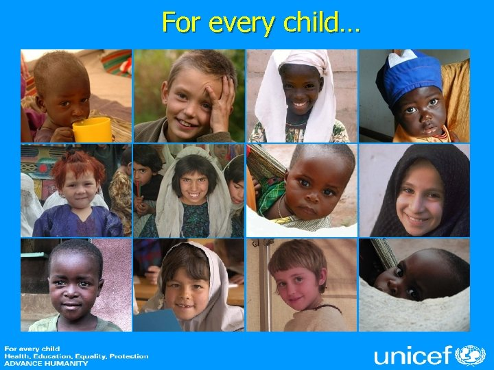 For every child…
