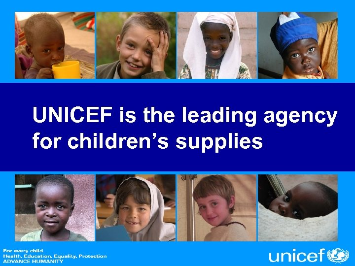 UNICEF is the leading agency for children's supplies