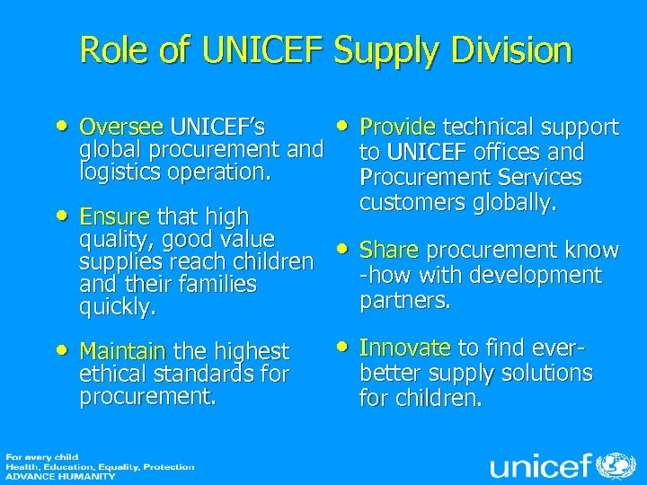 Role of UNICEF Supply Division • • Provide technical support Oversee UNICEF's global procurement
