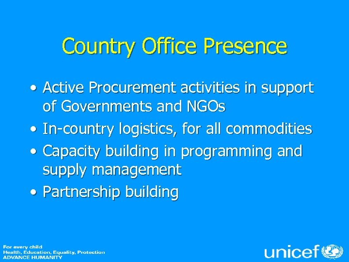 Country Office Presence • Active Procurement activities in support of Governments and NGOs •