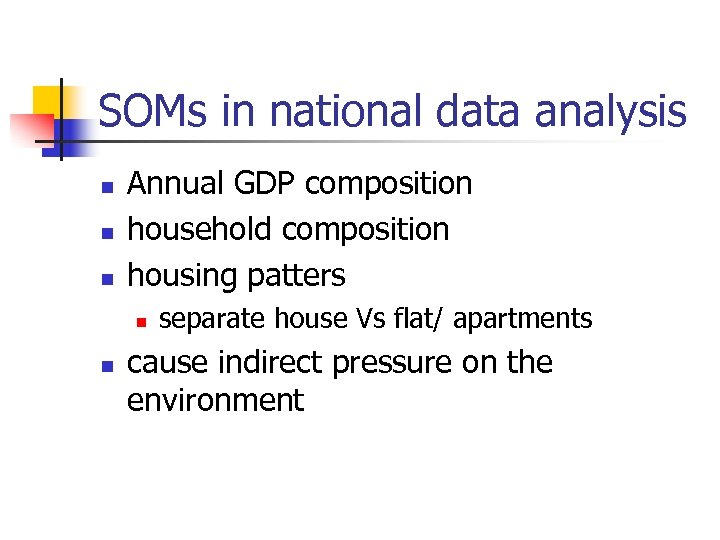 SOMs in national data analysis n n n Annual GDP composition household composition housing