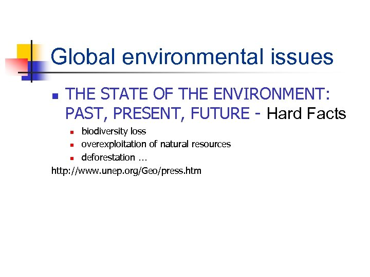 Global environmental issues n THE STATE OF THE ENVIRONMENT: PAST, PRESENT, FUTURE - Hard