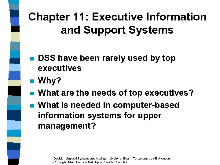Chapter 11: Executive Information and Support Systems n n DSS have been rarely used