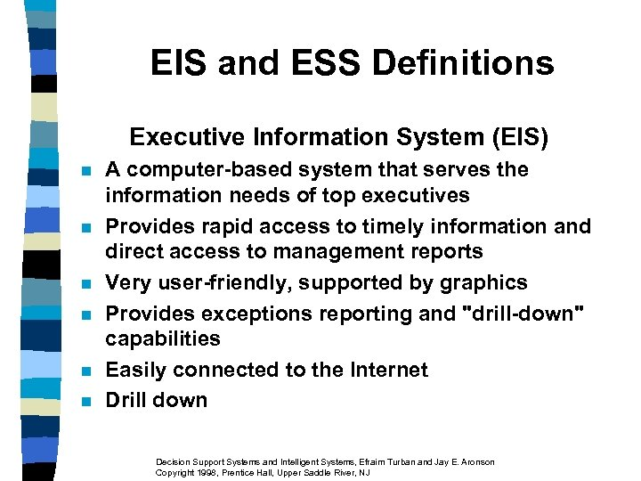 EIS and ESS Definitions Executive Information System (EIS) n n n A computer-based system