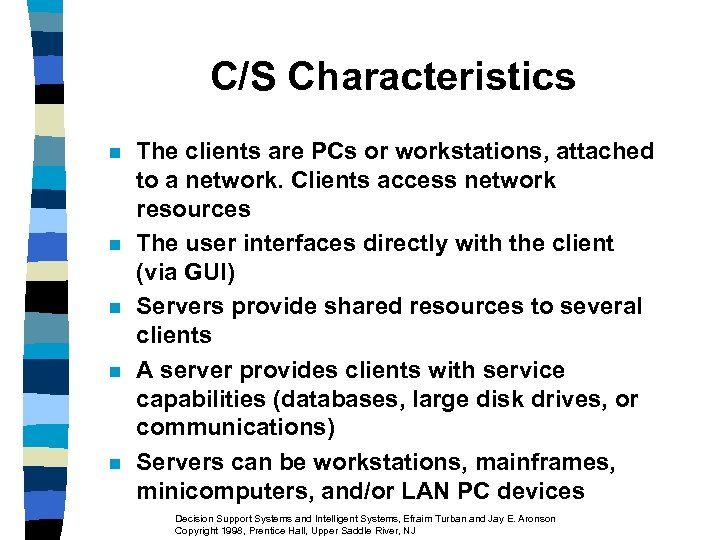 C/S Characteristics n n n The clients are PCs or workstations, attached to a