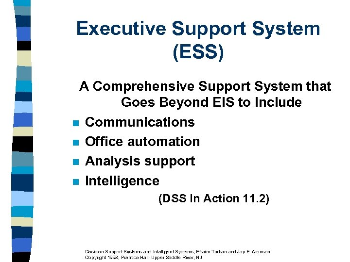 Executive Support System (ESS) A Comprehensive Support System that Goes Beyond EIS to Include