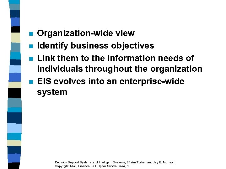 n n Organization-wide view Identify business objectives Link them to the information needs of