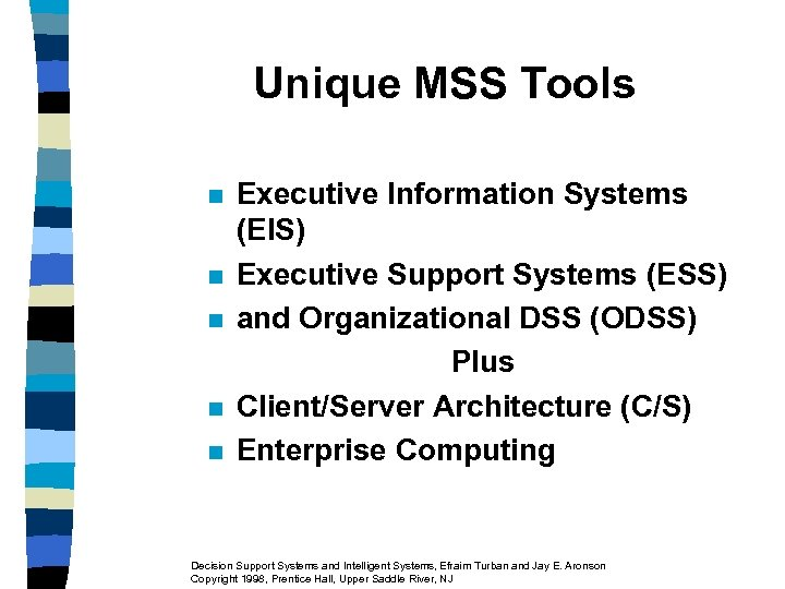 Unique MSS Tools n n n Executive Information Systems (EIS) Executive Support Systems (ESS)
