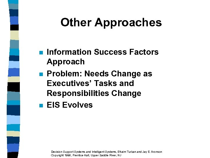 Other Approaches n n n Information Success Factors Approach Problem: Needs Change as Executives'
