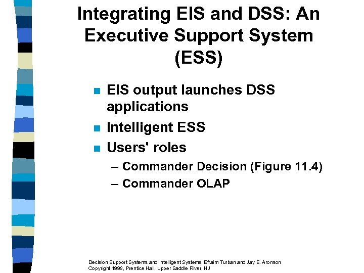 Integrating EIS and DSS: An Executive Support System (ESS) n n n EIS output