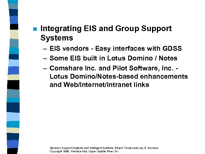 n Integrating EIS and Group Support Systems – EIS vendors - Easy interfaces with