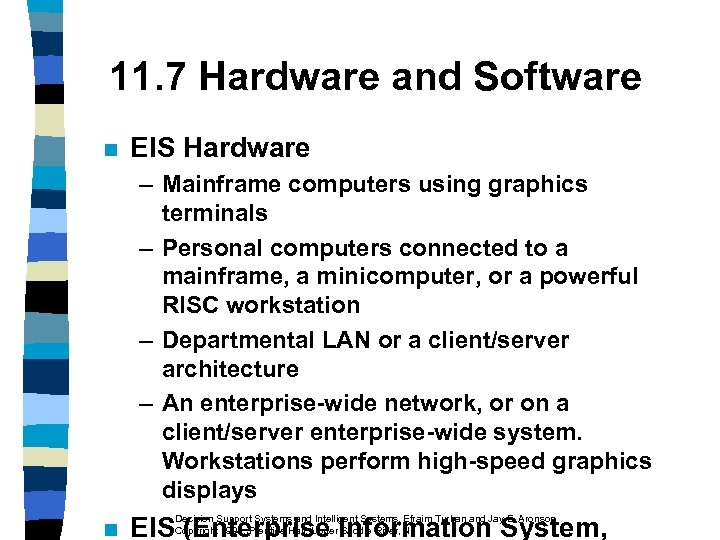 11. 7 Hardware and Software n EIS Hardware – Mainframe computers using graphics terminals