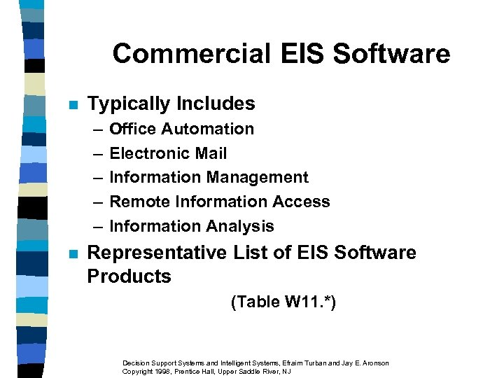 Commercial EIS Software n Typically Includes – – – n Office Automation Electronic Mail