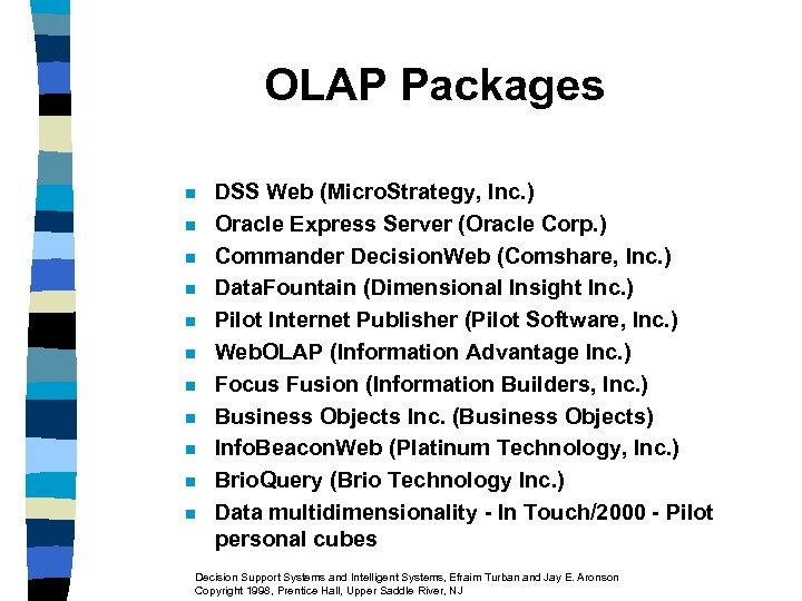 OLAP Packages n n n DSS Web (Micro. Strategy, Inc. ) Oracle Express Server