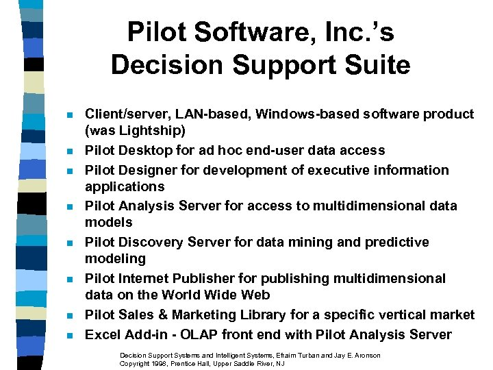 Pilot Software, Inc. 's Decision Support Suite n n n n Client/server, LAN-based, Windows-based