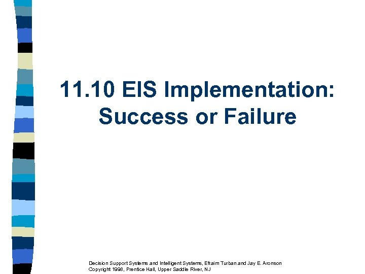 11. 10 EIS Implementation: Success or Failure Decision Support Systems and Intelligent Systems, Efraim