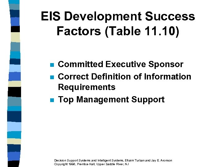 EIS Development Success Factors (Table 11. 10) n n n Committed Executive Sponsor Correct