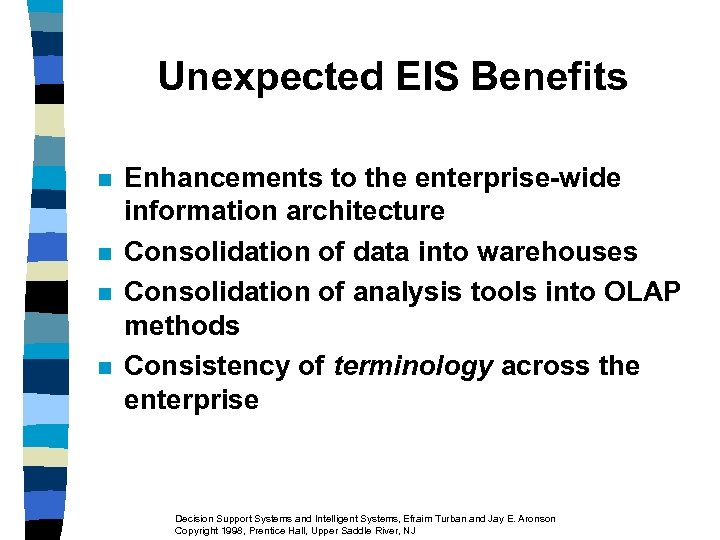 Unexpected EIS Benefits n n Enhancements to the enterprise-wide information architecture Consolidation of data