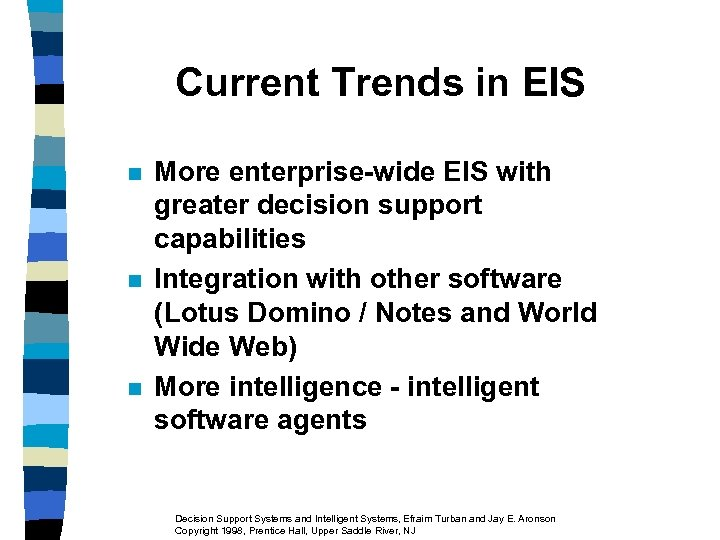 Current Trends in EIS n n n More enterprise-wide EIS with greater decision support