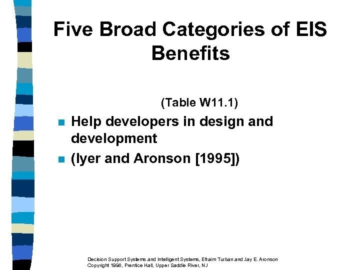 Five Broad Categories of EIS Benefits (Table W 11. 1) n n Help developers