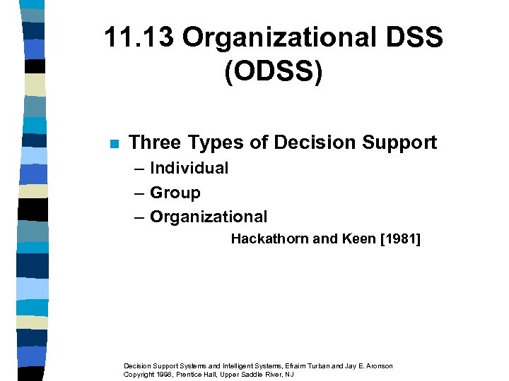 11. 13 Organizational DSS (ODSS) n Three Types of Decision Support – Individual –