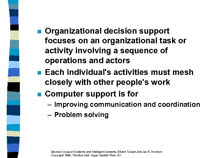 n n n Organizational decision support focuses on an organizational task or activity involving
